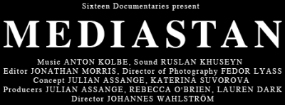 Sixteen Documentaries present / MEDIASTAN / Music ANTON KOLBE, Sound RUSLAN KHUSEYN / Editor JONATHAN MORRIS, Director of Photography FEDOR LYASS / Concept JULIAN ASSANGE, KATERINA SUVOROVA / Producers JULIAN ASSANGE, REBECCA O'BRIEN, LAUREN DARK / Director JOHANNES WAHLSTROM
